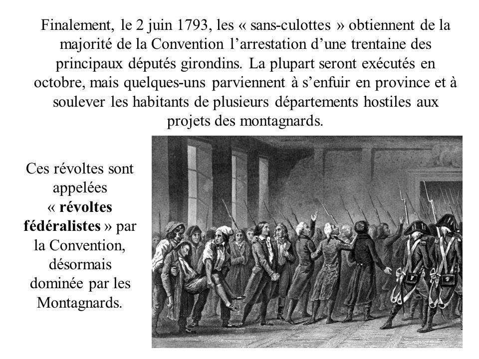 Finalement, le 2 juin 1793, les « sans-culottes » obtiennent de la majorité de la Convention larrestation dune trentaine des principaux députés girondins.