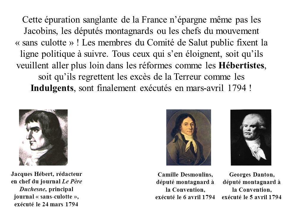 Cette épuration sanglante de la France népargne même pas les Jacobins, les députés montagnards ou les chefs du mouvement « sans culotte » .