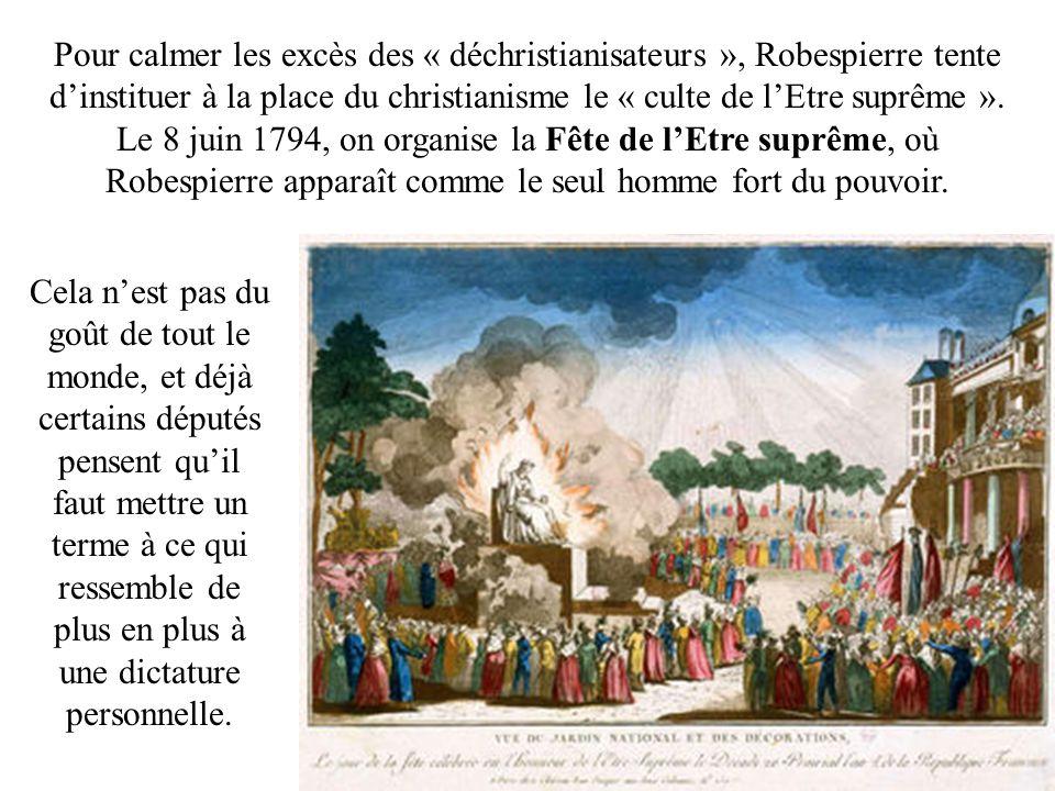 Pour calmer les excès des « déchristianisateurs », Robespierre tente dinstituer à la place du christianisme le « culte de lEtre suprême ».