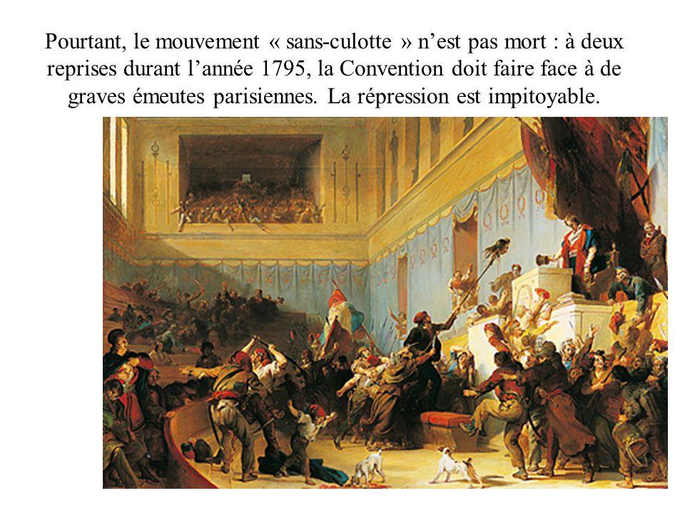 Pourtant, le mouvement « sans-culotte » nest pas mort : à deux reprises durant lannée 1795, la Convention doit faire face à de graves émeutes parisiennes.