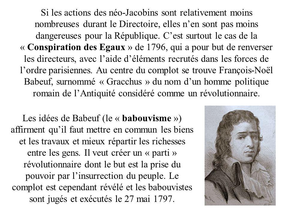Si les actions des néo-Jacobins sont relativement moins nombreuses durant le Directoire, elles nen sont pas moins dangereuses pour la République.