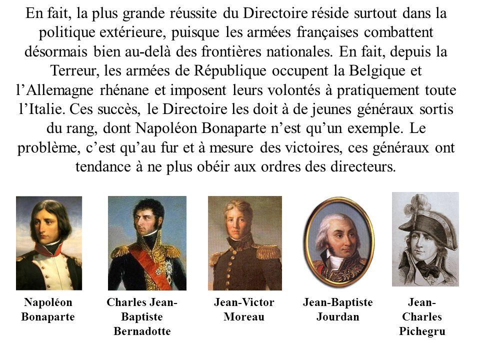 En fait, la plus grande réussite du Directoire réside surtout dans la politique extérieure, puisque les armées françaises combattent désormais bien au-delà des frontières nationales.