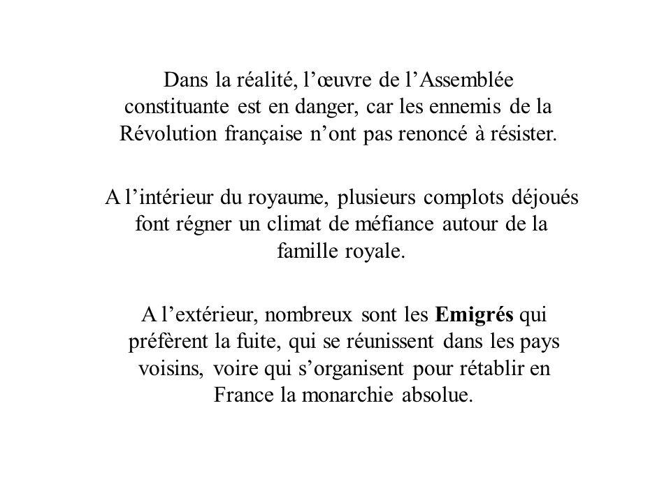 Dans la réalité, lœuvre de lAssemblée constituante est en danger, car les ennemis de la Révolution française nont pas renoncé à résister. A lintérieur