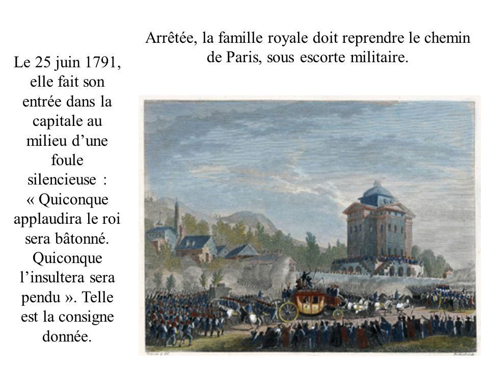 Arrêtée, la famille royale doit reprendre le chemin de Paris, sous escorte militaire. Le 25 juin 1791, elle fait son entrée dans la capitale au milieu