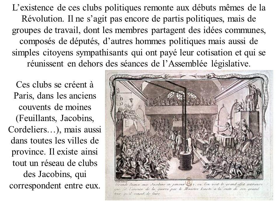 Lexistence de ces clubs politiques remonte aux débuts mêmes de la Révolution. Il ne sagit pas encore de partis politiques, mais de groupes de travail,