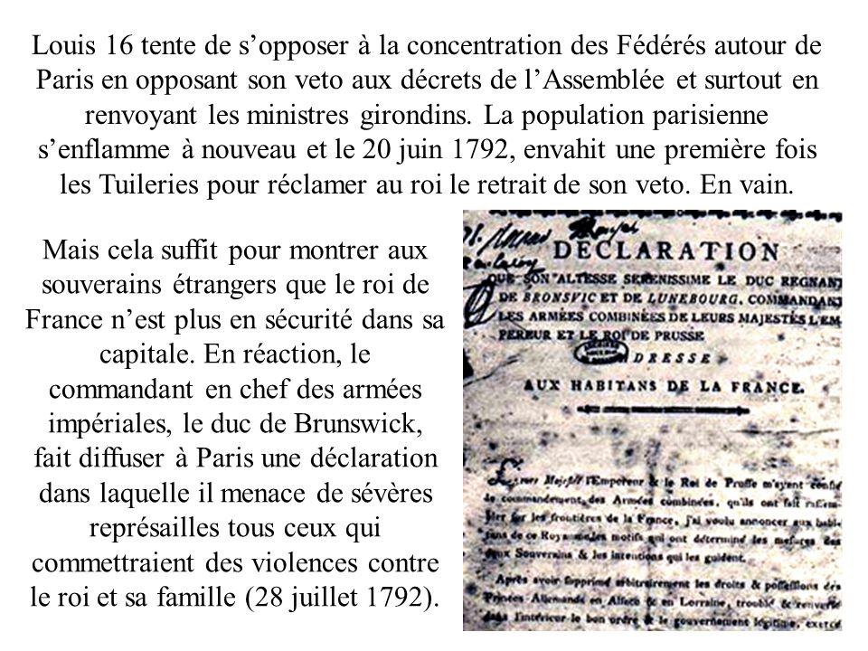 Louis 16 tente de sopposer à la concentration des Fédérés autour de Paris en opposant son veto aux décrets de lAssemblée et surtout en renvoyant les m