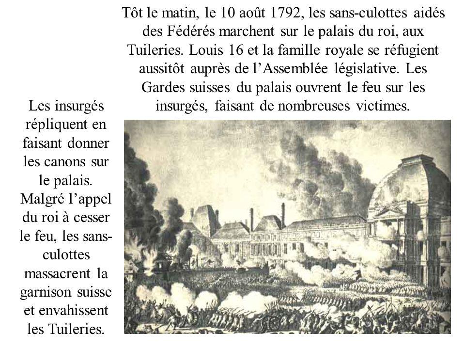 Tôt le matin, le 10 août 1792, les sans-culottes aidés des Fédérés marchent sur le palais du roi, aux Tuileries. Louis 16 et la famille royale se réfu