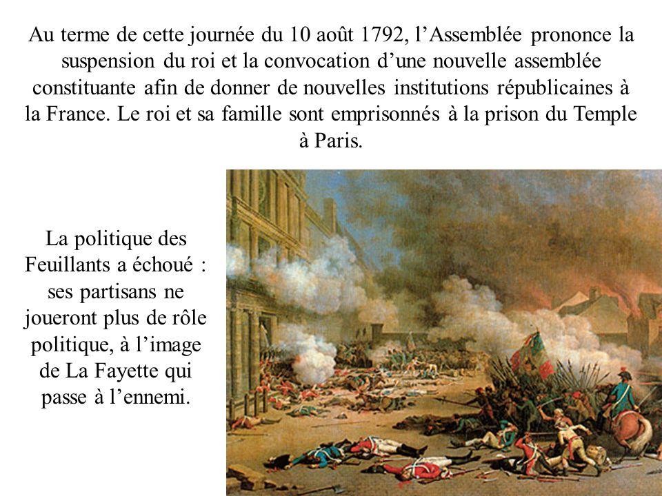 Au terme de cette journée du 10 août 1792, lAssemblée prononce la suspension du roi et la convocation dune nouvelle assemblée constituante afin de don