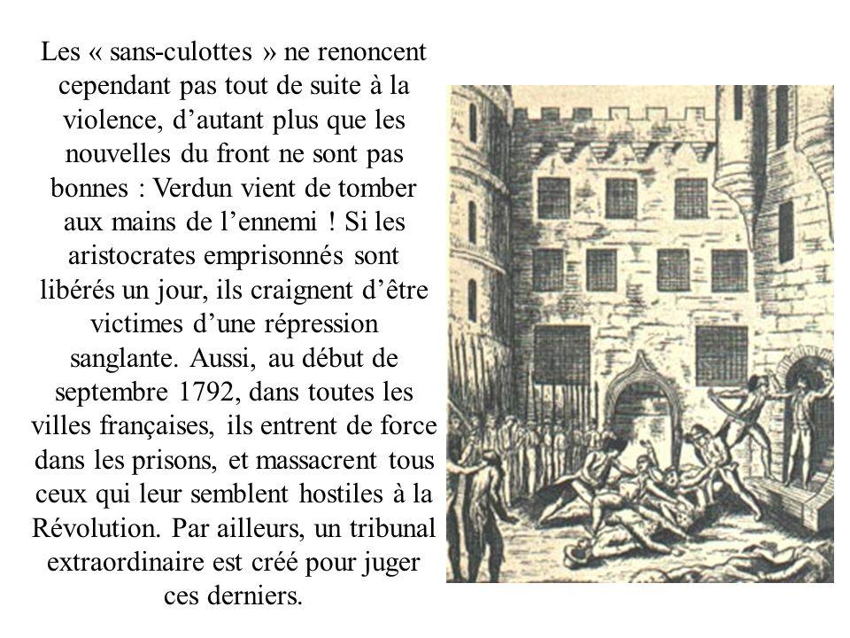 Les « sans-culottes » ne renoncent cependant pas tout de suite à la violence, dautant plus que les nouvelles du front ne sont pas bonnes : Verdun vien