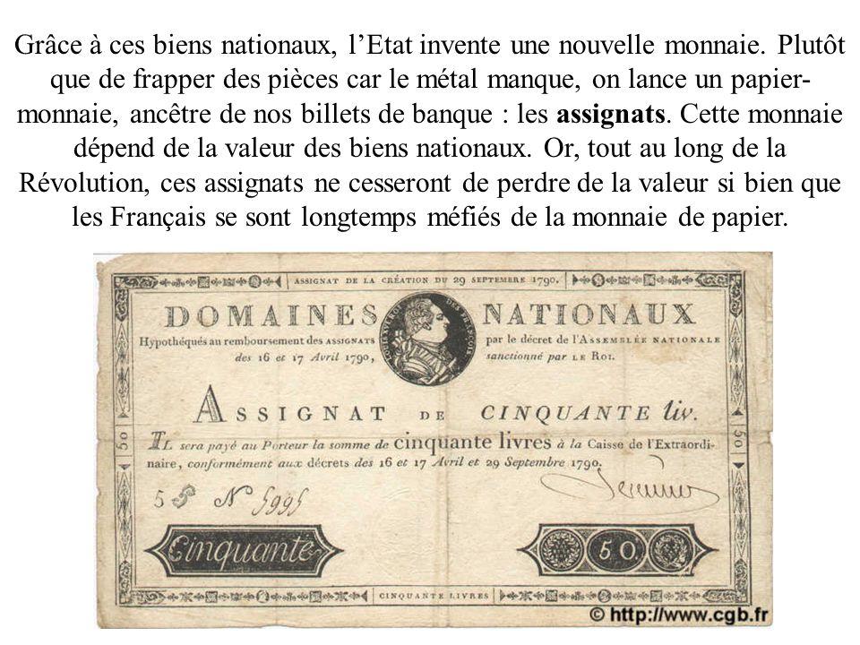 Grâce à ces biens nationaux, lEtat invente une nouvelle monnaie. Plutôt que de frapper des pièces car le métal manque, on lance un papier- monnaie, an
