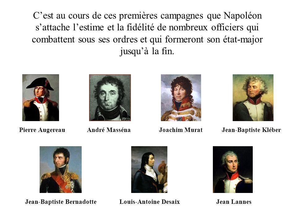 Cest au cours de ces premières campagnes que Napoléon sattache lestime et la fidélité de nombreux officiers qui combattent sous ses ordres et qui form