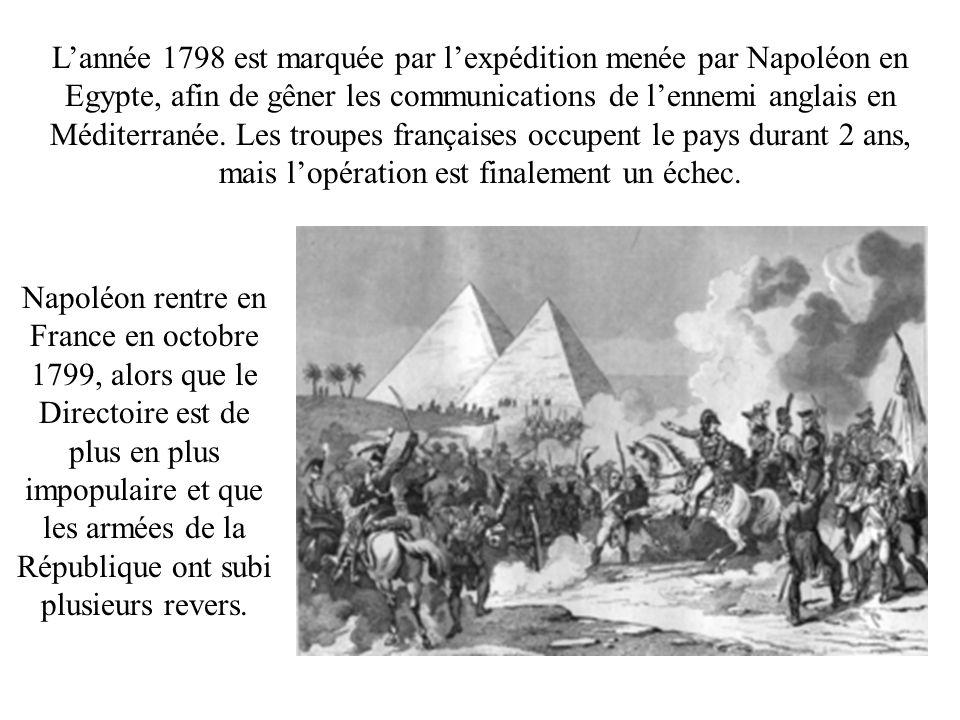 Lannée 1798 est marquée par lexpédition menée par Napoléon en Egypte, afin de gêner les communications de lennemi anglais en Méditerranée. Les troupes