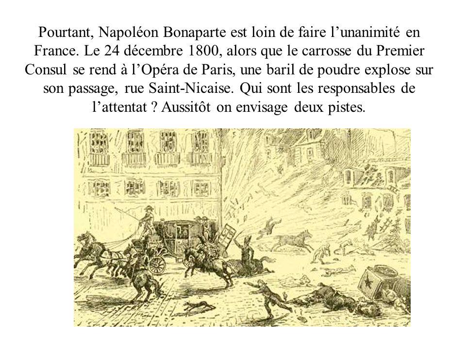 Pourtant, Napoléon Bonaparte est loin de faire lunanimité en France. Le 24 décembre 1800, alors que le carrosse du Premier Consul se rend à lOpéra de