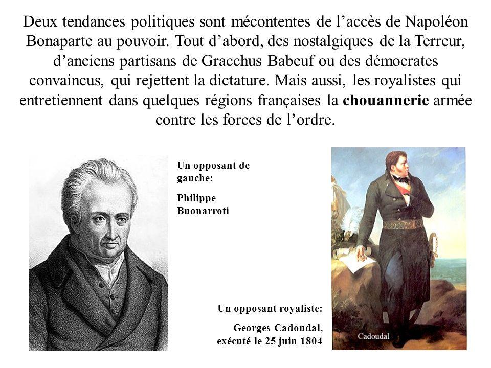Deux tendances politiques sont mécontentes de laccès de Napoléon Bonaparte au pouvoir. Tout dabord, des nostalgiques de la Terreur, danciens partisans