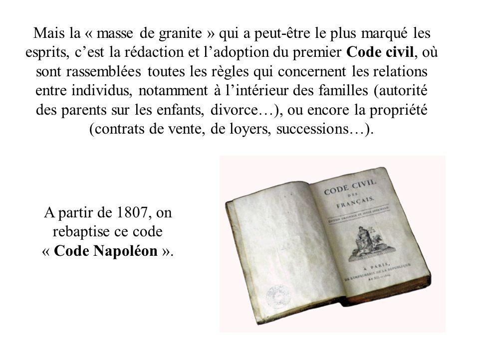 Mais la « masse de granite » qui a peut-être le plus marqué les esprits, cest la rédaction et ladoption du premier Code civil, où sont rassemblées tou