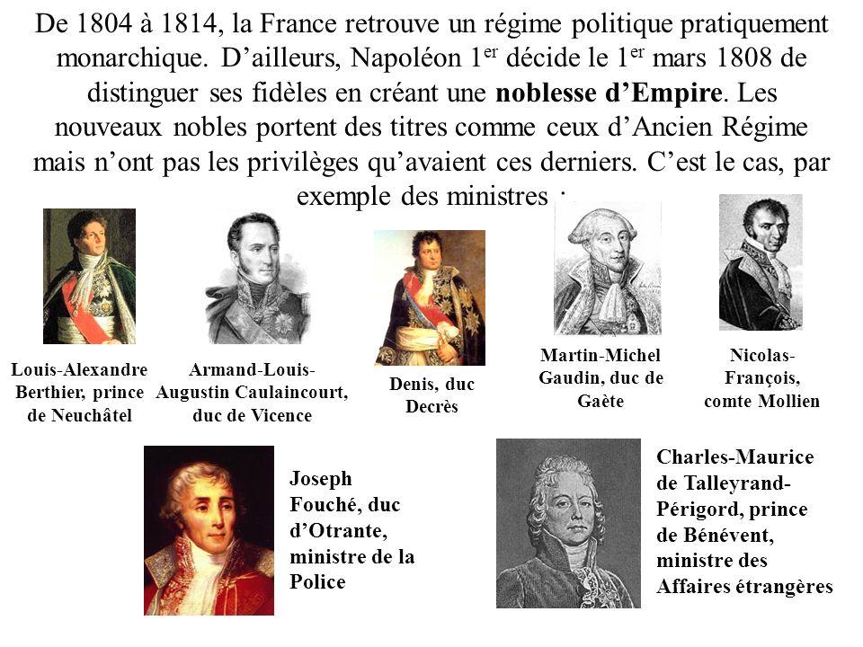 De 1804 à 1814, la France retrouve un régime politique pratiquement monarchique. Dailleurs, Napoléon 1 er décide le 1 er mars 1808 de distinguer ses f