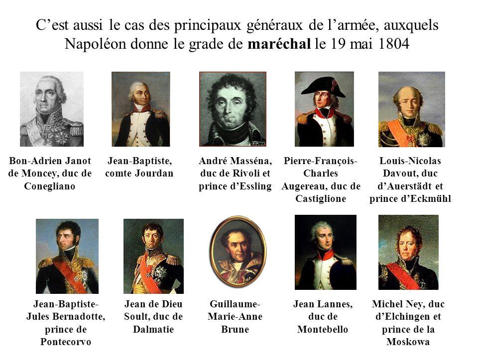 Cest aussi le cas des principaux généraux de larmée, auxquels Napoléon donne le grade de maréchal le 19 mai 1804 Bon-Adrien Janot de Moncey, duc de Co