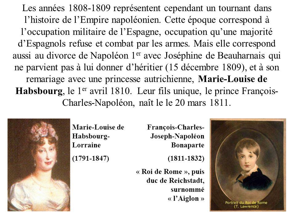 Les années 1808-1809 représentent cependant un tournant dans lhistoire de lEmpire napoléonien. Cette époque correspond à loccupation militaire de lEsp
