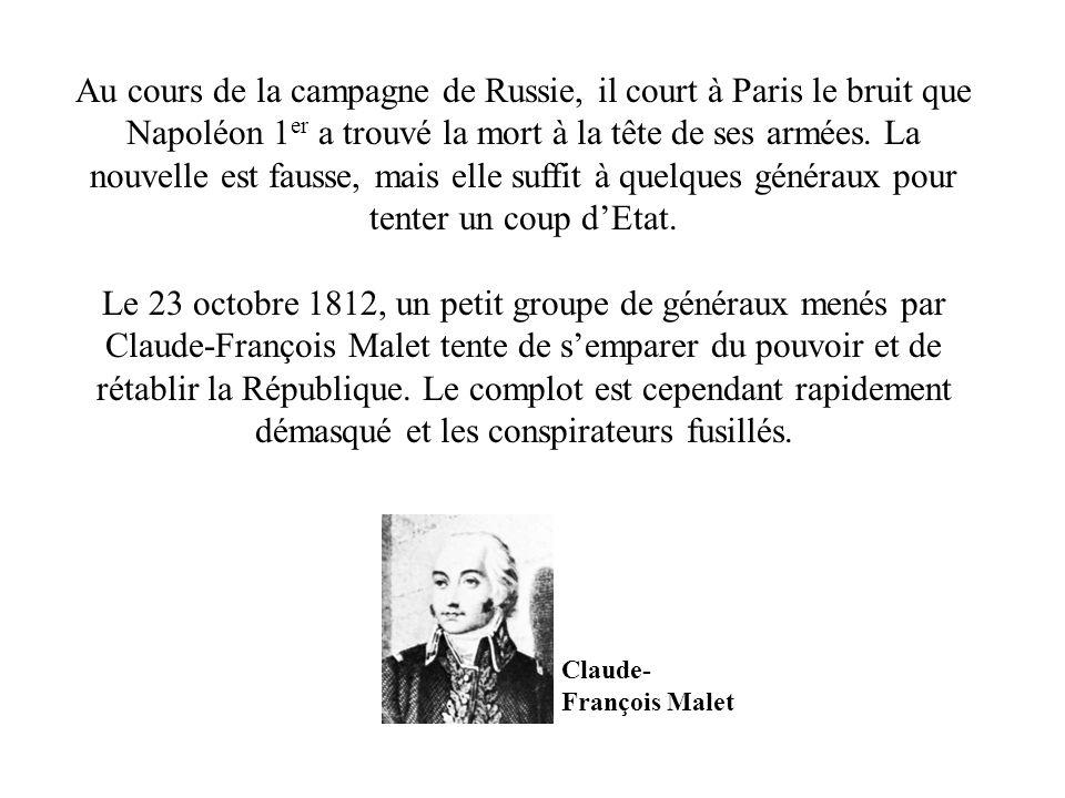 Au cours de la campagne de Russie, il court à Paris le bruit que Napoléon 1 er a trouvé la mort à la tête de ses armées. La nouvelle est fausse, mais