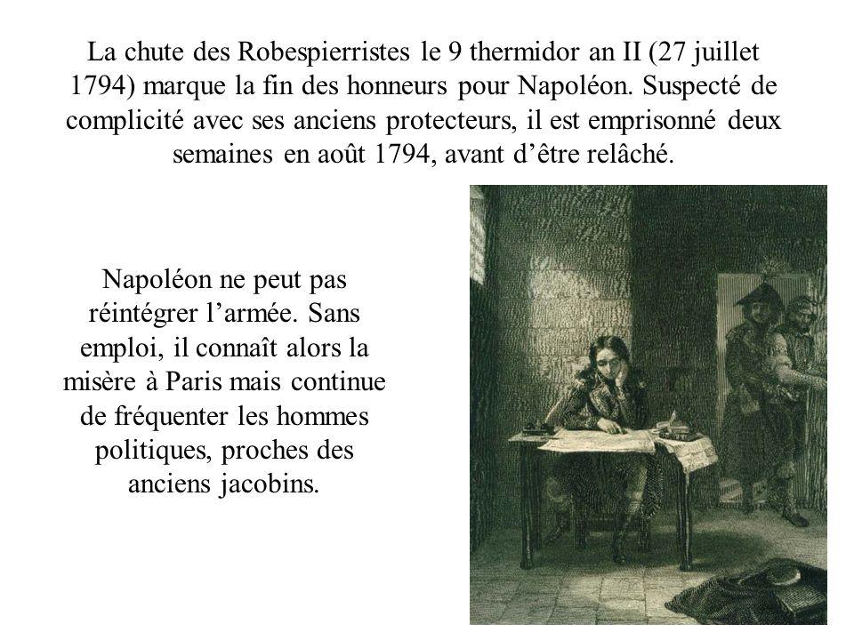 La chute des Robespierristes le 9 thermidor an II (27 juillet 1794) marque la fin des honneurs pour Napoléon. Suspecté de complicité avec ses anciens