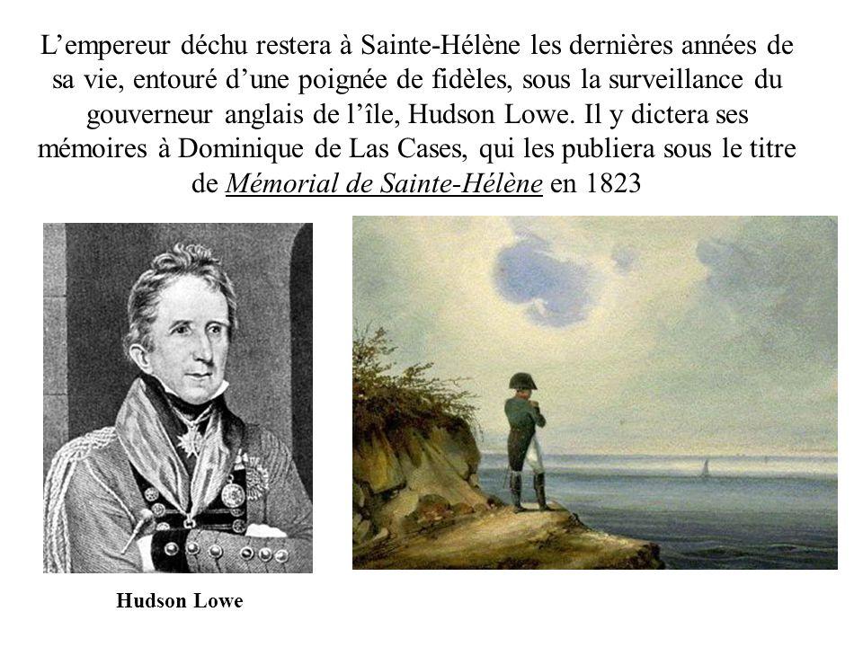 Lempereur déchu restera à Sainte-Hélène les dernières années de sa vie, entouré dune poignée de fidèles, sous la surveillance du gouverneur anglais de