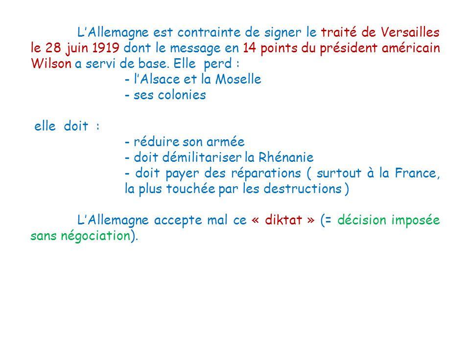 LAllemagne est contrainte de signer le traité de Versailles le 28 juin 1919 dont le message en 14 points du président américain Wilson a servi de base