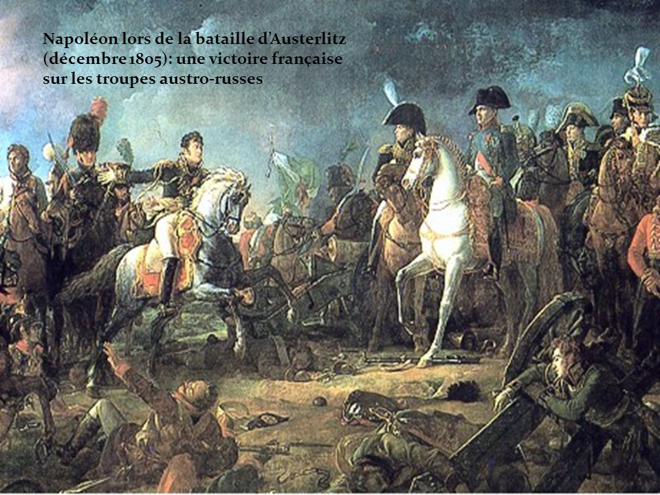 Napoléon lors de la bataille dAusterlitz (décembre 1805): une victoire française sur les troupes austro-russes