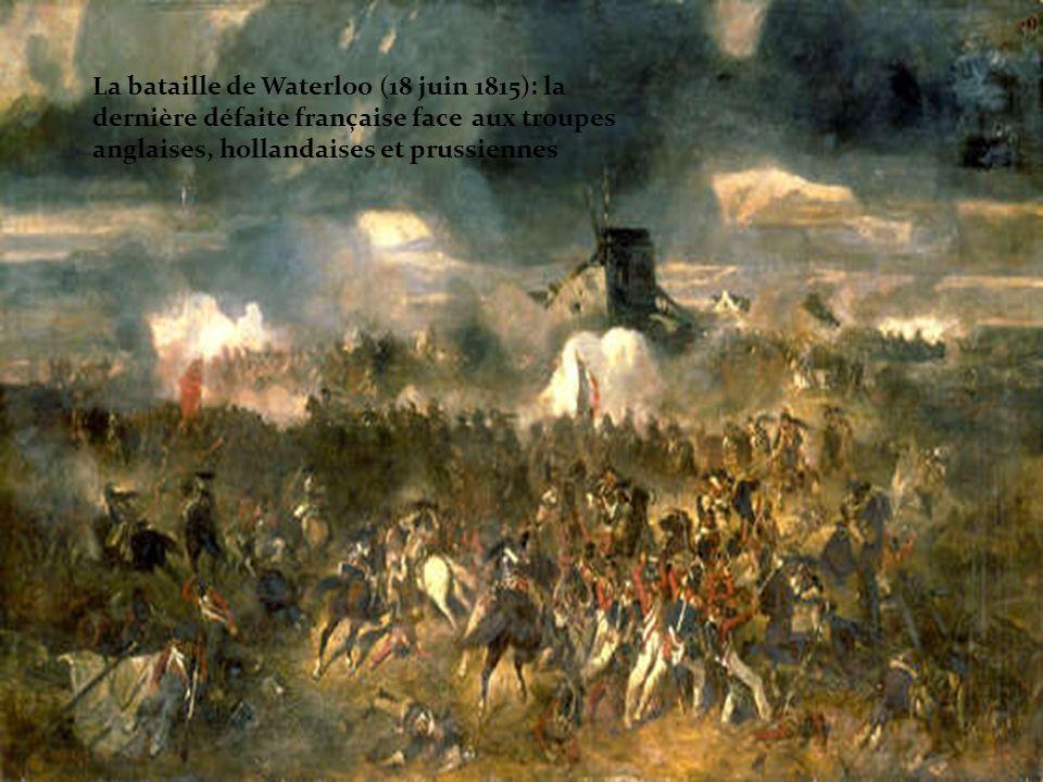 La bataille de Waterloo (18 juin 1815): la dernière défaite française face aux troupes anglaises, hollandaises et prussiennes