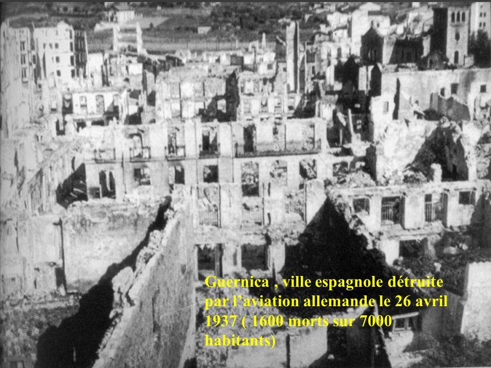 Guernica, ville espagnole détruite par laviation allemande le 26 avril 1937 ( 1600 morts sur 7000 habitants)