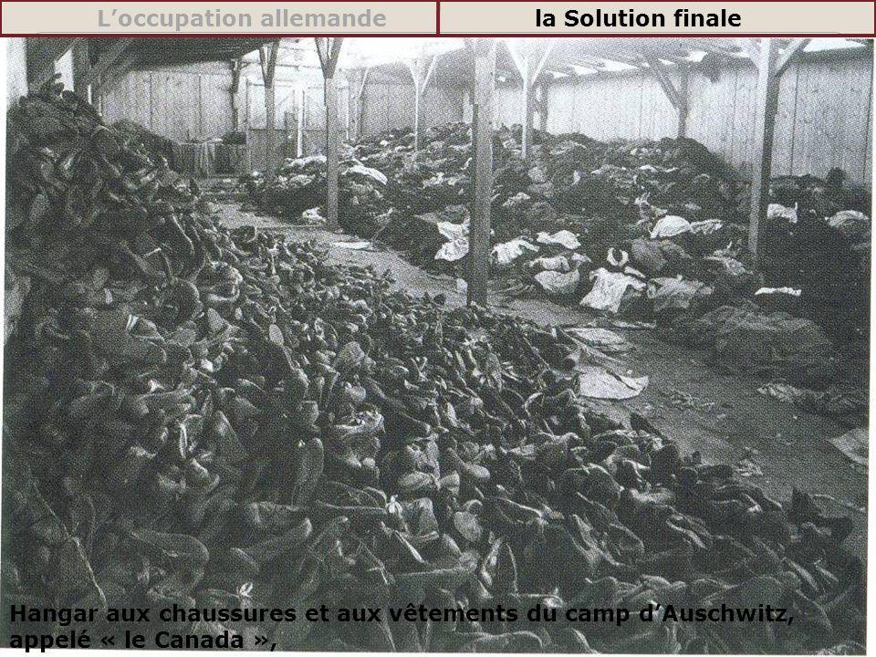 Hangar aux chaussures et aux vêtements du camp dAuschwitz, appelé « le Canada », Loccupation allemandela Solution finale