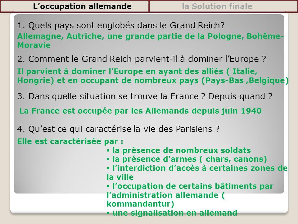 1. Quels pays sont englobés dans le Grand Reich? 2. Comment le Grand Reich parvient-il à dominer lEurope ? 3. Dans quelle situation se trouve la Franc