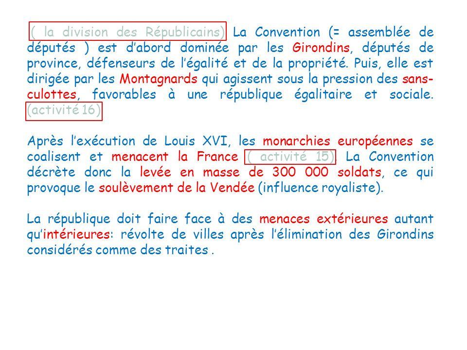 ( la division des Républicains) La Convention (= assemblée de députés ) est dabord dominée par les Girondins, députés de province, défenseurs de légal