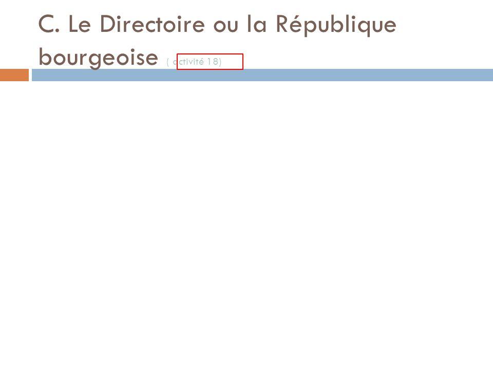 C. Le Directoire ou la République bourgeoise ( activité 18)