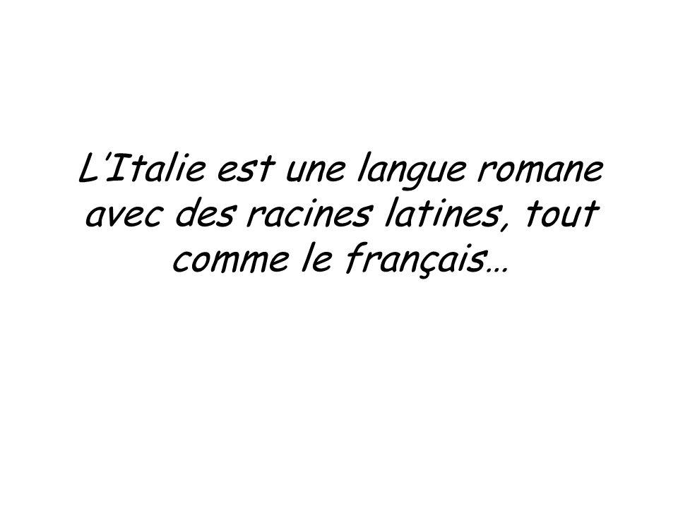 LItalie est une langue romane avec des racines latines, tout comme le français…