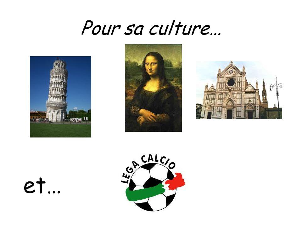 Pour sa culture… et…