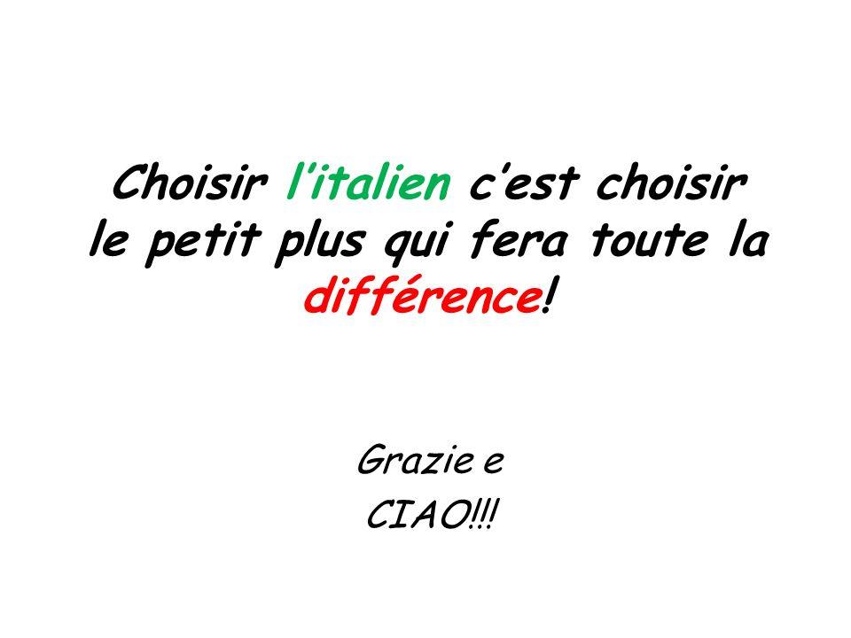 Choisir litalien cest choisir le petit plus qui fera toute la différence! Grazie e CIAO!!!