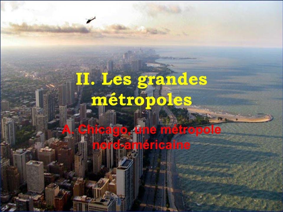 II. Les grandes métropoles A. Chicago, une métropole nord-américaine