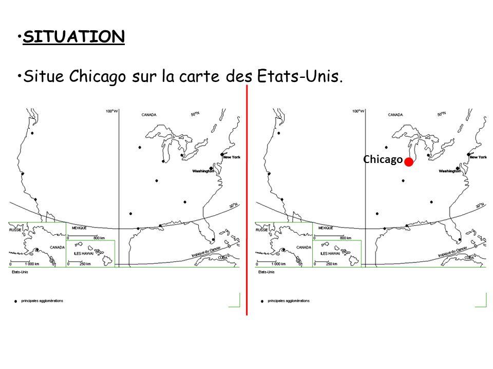 SITUATION Situe Chicago sur la carte des Etats-Unis. Chicago