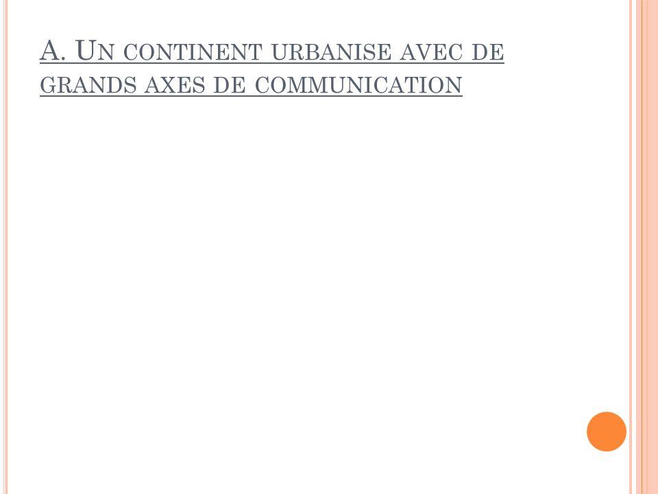 A. U N CONTINENT URBANISE AVEC DE GRANDS AXES DE COMMUNICATION