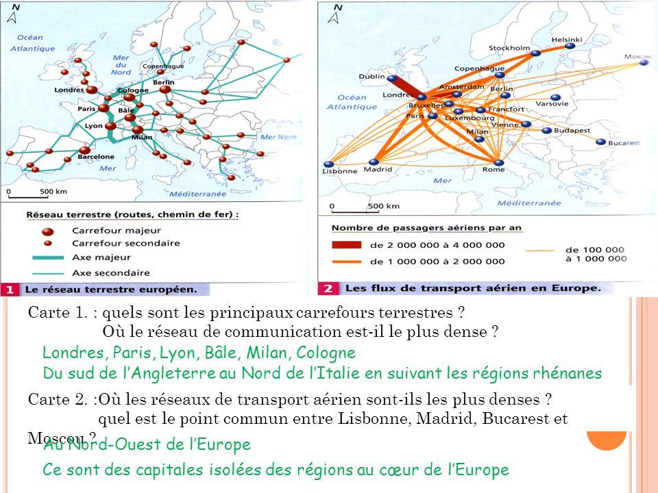 Carte 1. : quels sont les principaux carrefours terrestres ? Où le réseau de communication est-il le plus dense ? Carte 2. :Où les réseaux de transpor