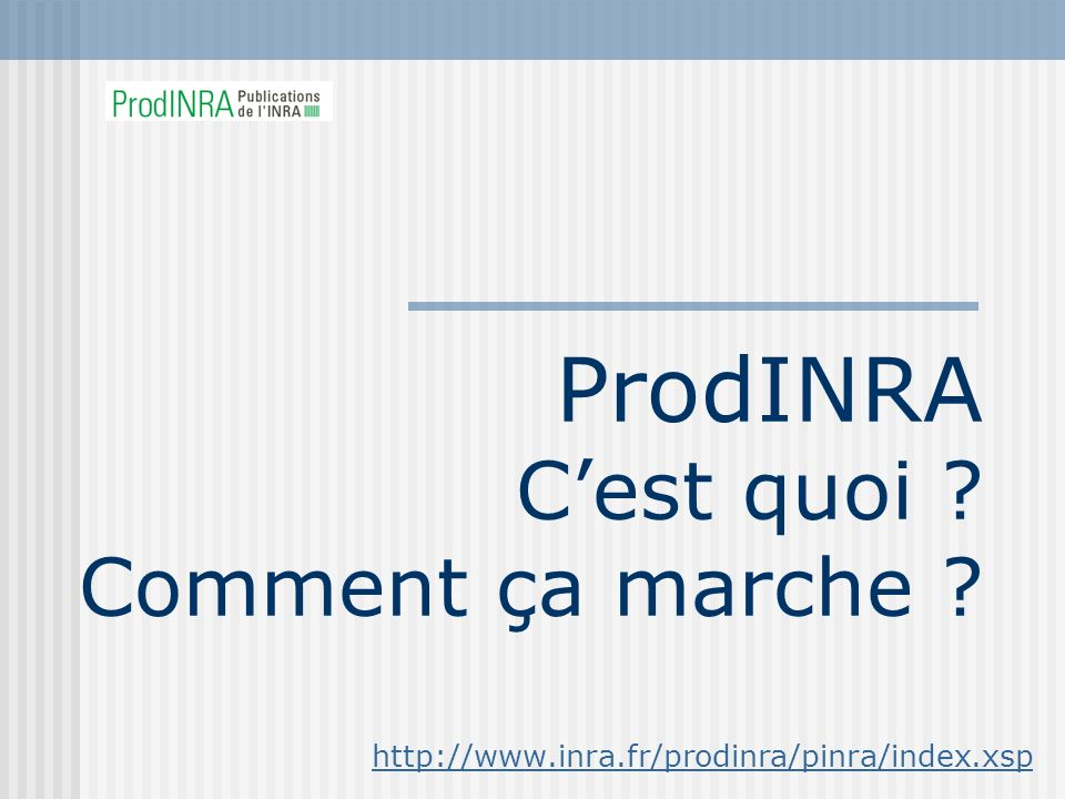 ProdINRA Cest quoi ? Comment ça marche ? http://www.inra.fr/prodinra/pinra/index.xsp