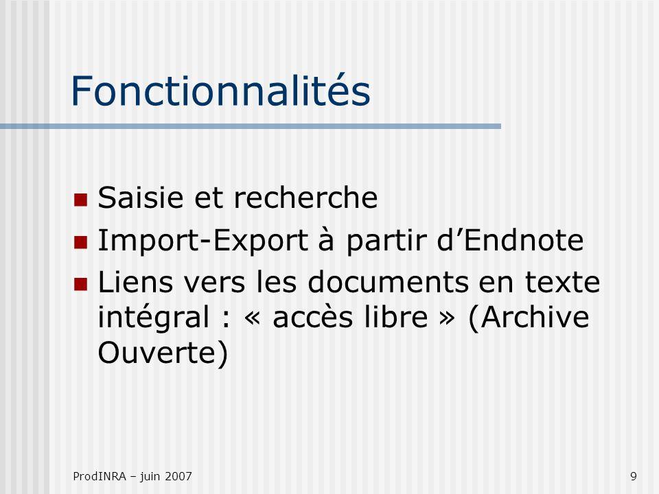 ProdINRA – juin 20079 Fonctionnalités Saisie et recherche Import-Export à partir dEndnote Liens vers les documents en texte intégral : « accès libre »