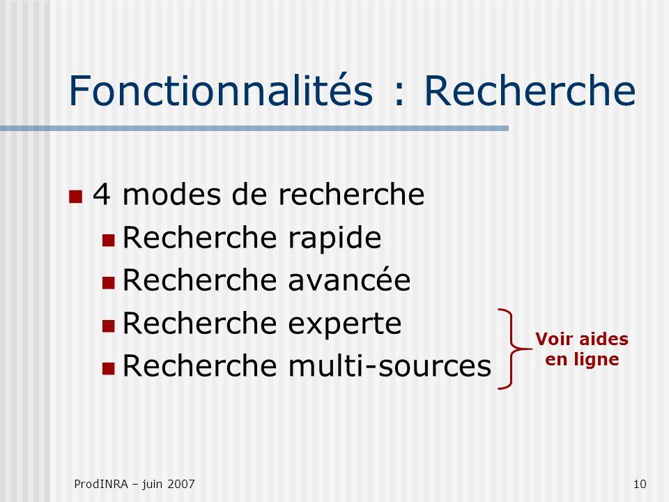ProdINRA – juin 200710 Fonctionnalités : Recherche 4 modes de recherche Recherche rapide Recherche avancée Recherche experte Recherche multi-sources Voir aides en ligne