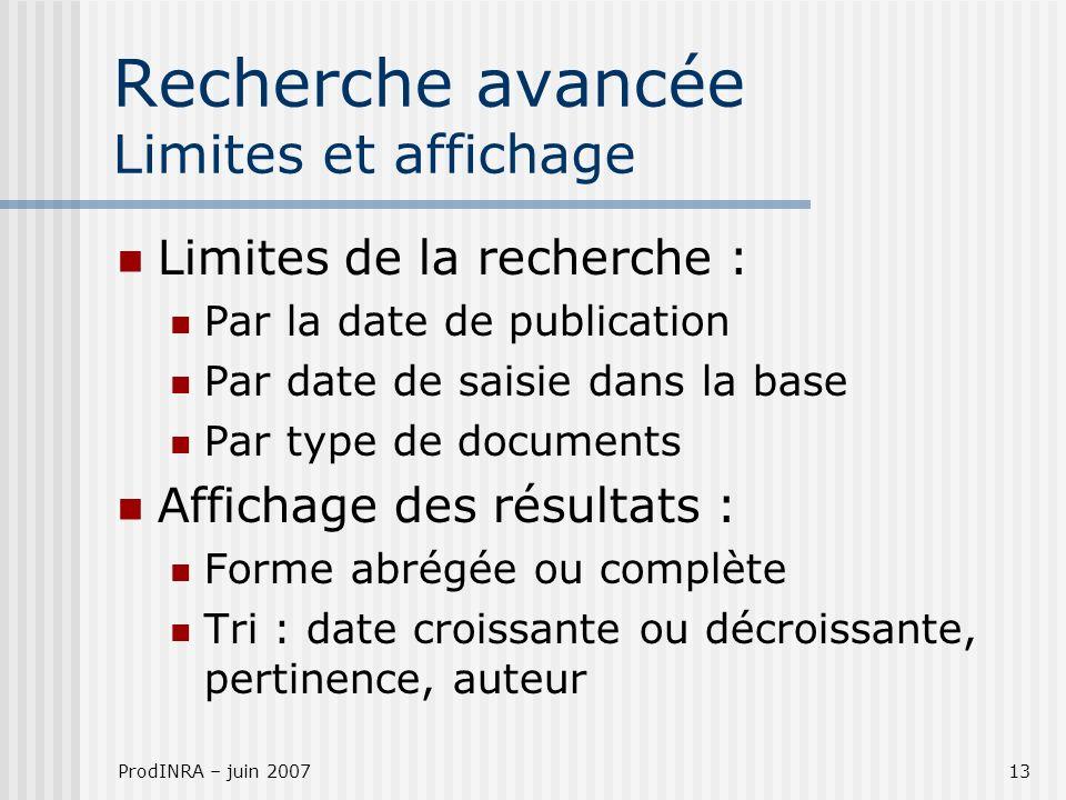 ProdINRA – juin 200713 Recherche avancée Limites et affichage Limites de la recherche : Par la date de publication Par date de saisie dans la base Par