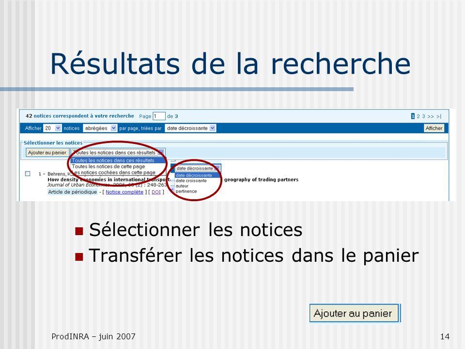 ProdINRA – juin 200714 Résultats de la recherche Sélectionner les notices Transférer les notices dans le panier