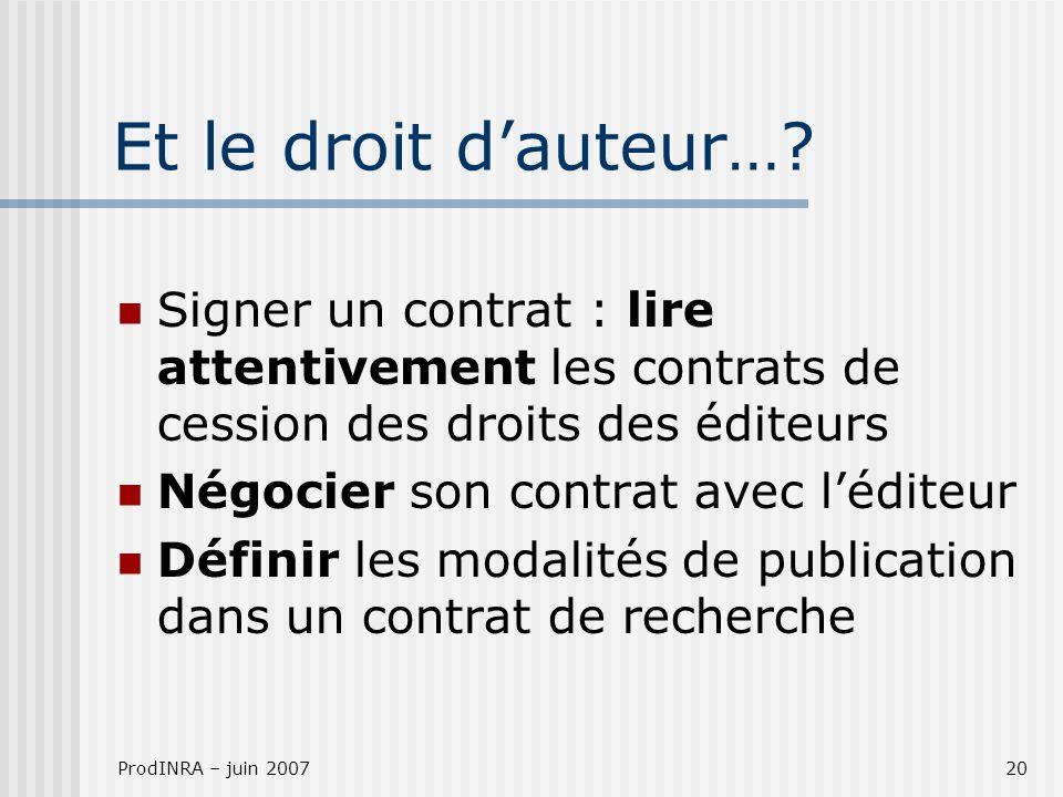 ProdINRA – juin 200720 Et le droit dauteur…? Signer un contrat : lire attentivement les contrats de cession des droits des éditeurs Négocier son contr