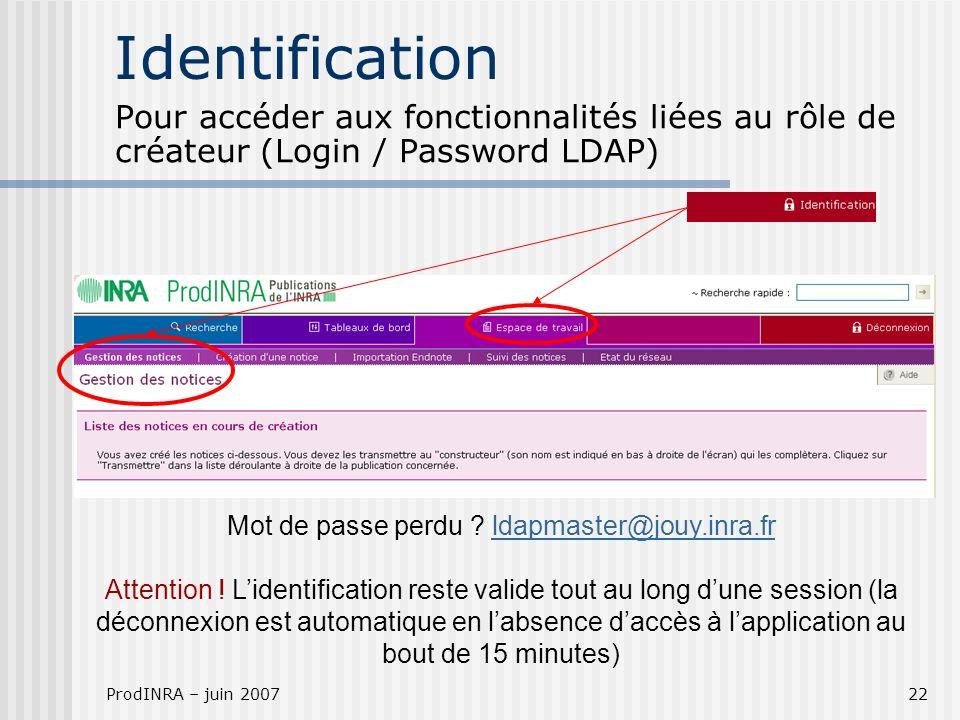 ProdINRA – juin 200722 Identification Pour accéder aux fonctionnalités liées au rôle de créateur (Login / Password LDAP) Mot de passe perdu ? ldapmast
