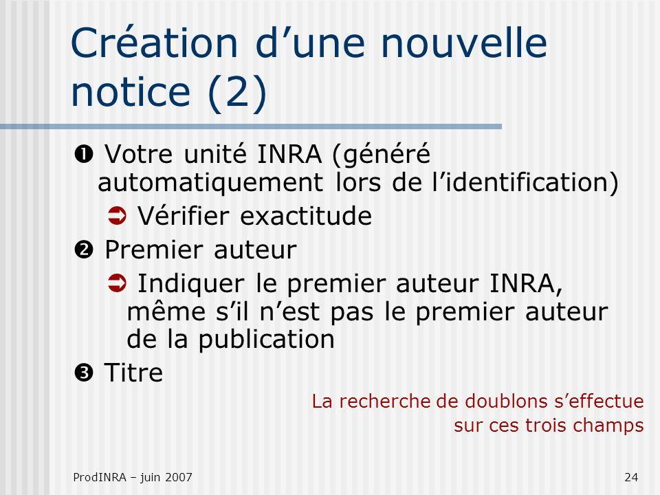 ProdINRA – juin 200724 Création dune nouvelle notice (2) Votre unité INRA (généré automatiquement lors de lidentification) Vérifier exactitude Premier