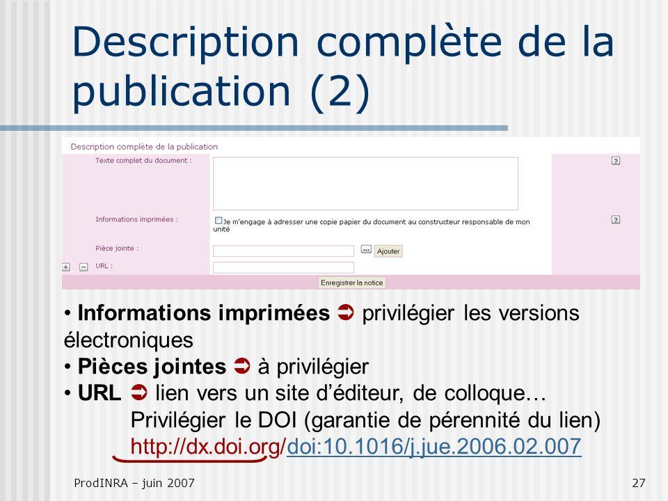 ProdINRA – juin 200727 Description complète de la publication (2) Informations imprimées privilégier les versions électroniques Pièces jointes à privi