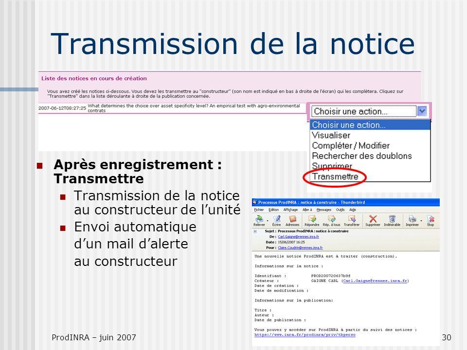 ProdINRA – juin 200730 Transmission de la notice Après enregistrement : Transmettre Transmission de la notice au constructeur de lunité Envoi automatique dun mail dalerte au constructeur